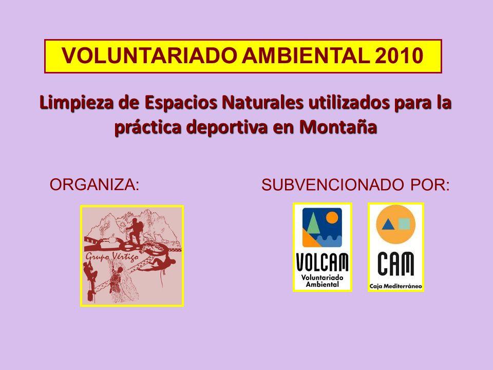 SUBVENCIONADO POR: VOLUNTARIADO AMBIENTAL 2010 ORGANIZA: Limpieza de Espacios Naturales utilizados para la práctica deportiva en Montaña