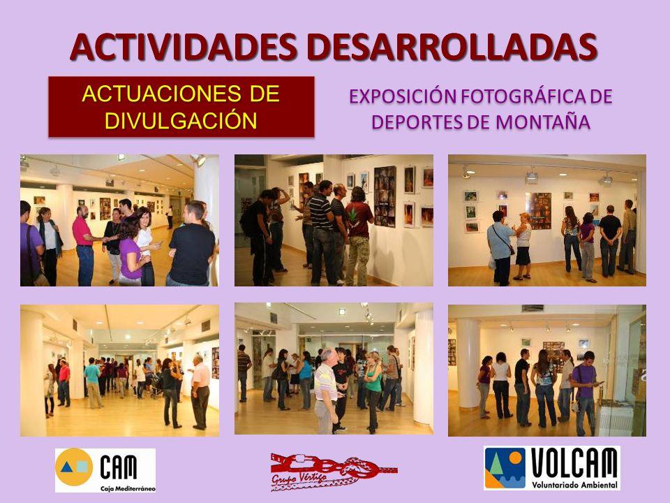 ACTUACIONES DE DIVULGACIÓN EXPOSICIÓN FOTOGRÁFICA DE DEPORTES DE MONTAÑA EXPOSICIÓN FOTOGRÁFICA DE DEPORTES DE MONTAÑA ACTIVIDADES DESARROLLADAS