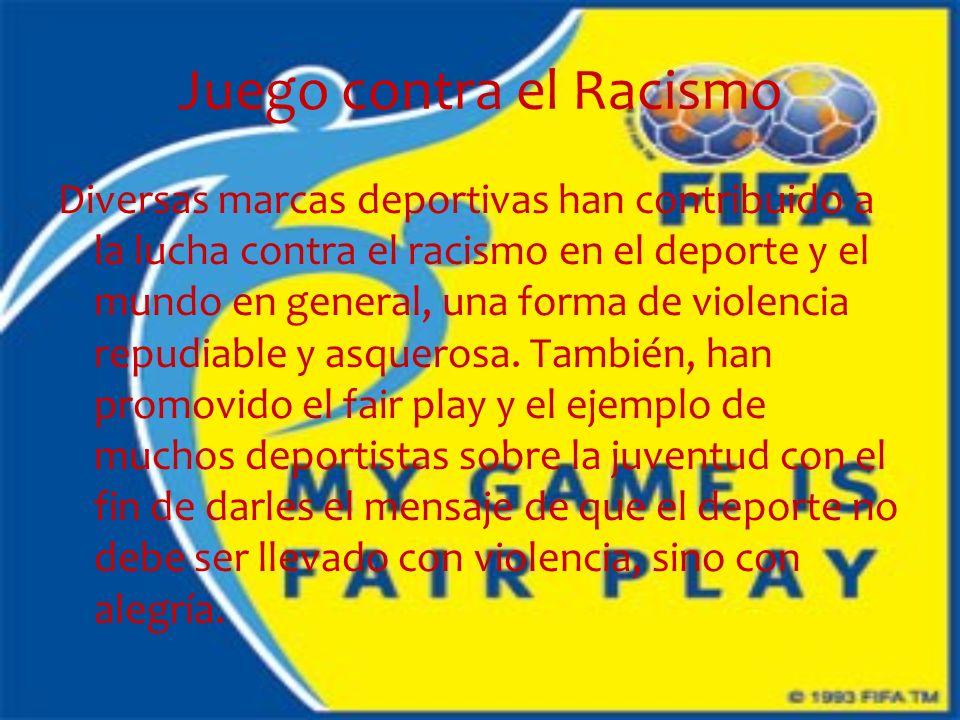 Juego contra el Racismo Diversas marcas deportivas han contribuido a la lucha contra el racismo en el deporte y el mundo en general, una forma de violencia repudiable y asquerosa.