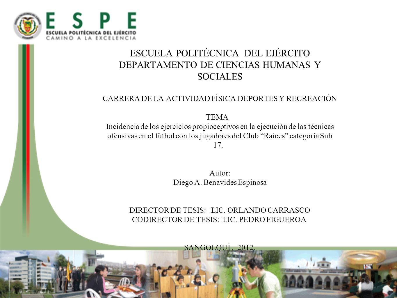 ESCUELA POLITÉCNICA DEL EJÉRCITO DEPARTAMENTO DE CIENCIAS HUMANAS Y SOCIALES CARRERA DE LA ACTIVIDAD FÍSICA DEPORTES Y RECREACIÓN TEMA Incidencia de los ejercicios propioceptivos en la ejecución de las técnicas ofensivas en el fútbol con los jugadores del Club Raíces categoría Sub 17.