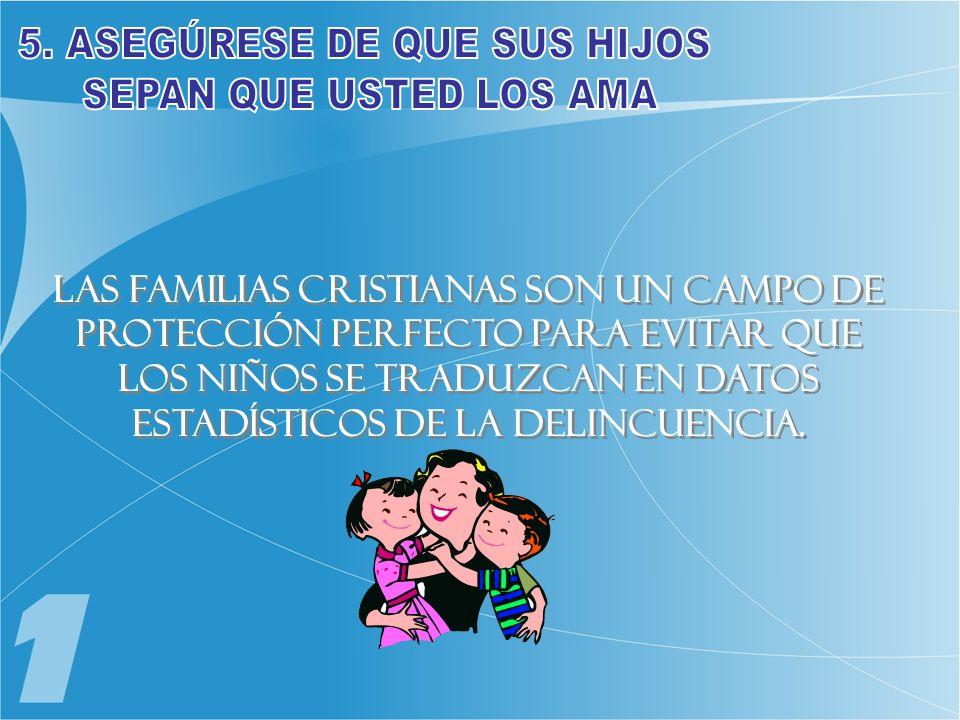 Las familias cristianas son un campo de protección perfecto para evitar que los niños se traduzcan en datos estadísticos de la delincuencia.