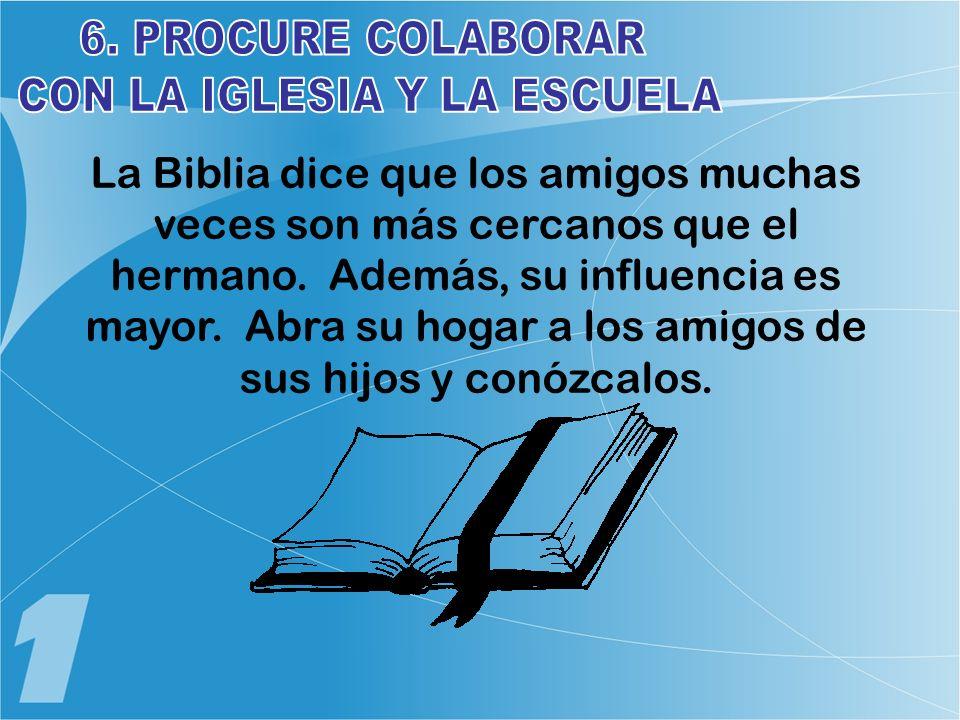 La Biblia dice que los amigos muchas veces son más cercanos que el hermano. Además, su influencia es mayor. Abra su hogar a los amigos de sus hijos y
