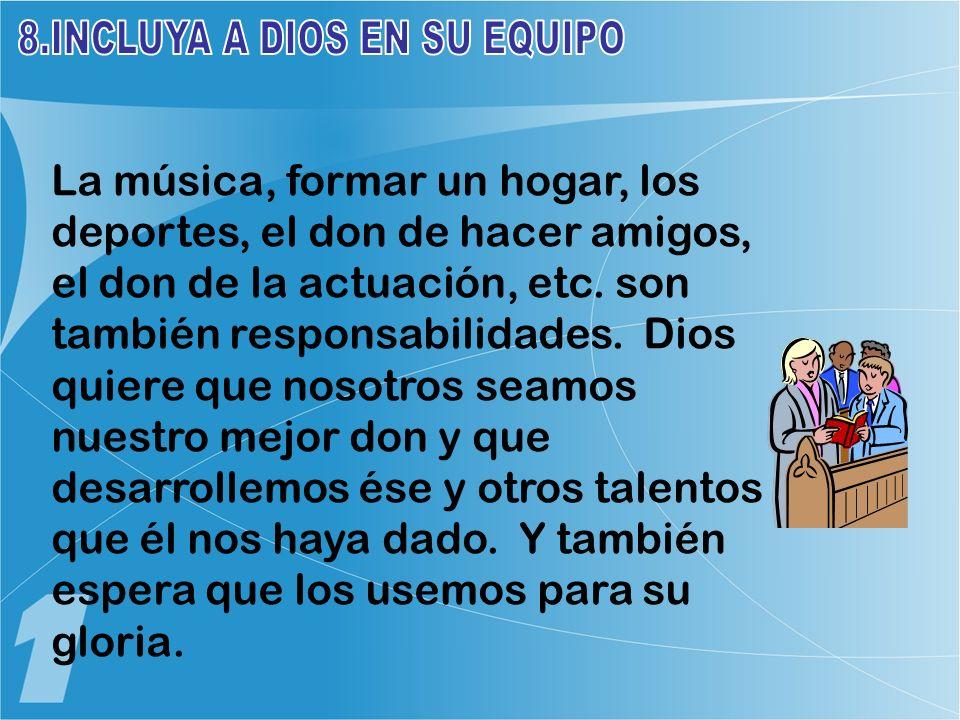 La música, formar un hogar, los deportes, el don de hacer amigos, el don de la actuación, etc. son también responsabilidades. Dios quiere que nosotros