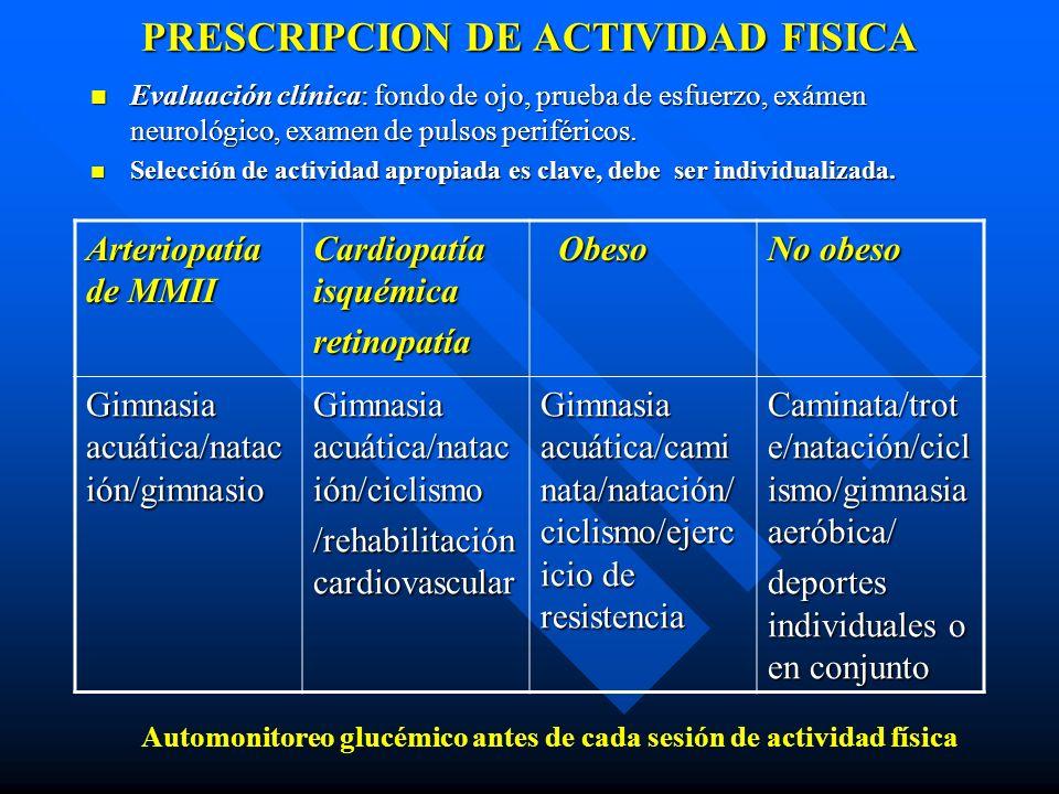 PRESCRIPCION DE ACTIVIDAD FISICA Evaluación clínica: fondo de ojo, prueba de esfuerzo, exámen neurológico, examen de pulsos periféricos. Evaluación cl