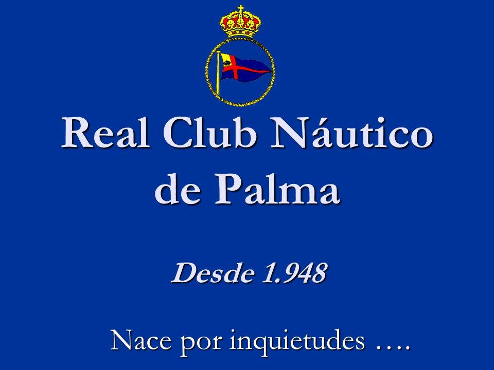 Real Club Náutico de Palma Desde 1.948 Nace por inquietudes ….
