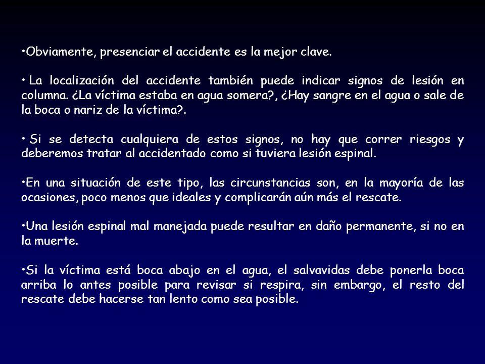 Obviamente, presenciar el accidente es la mejor clave. La localización del accidente también puede indicar signos de lesión en columna. ¿La víctima es