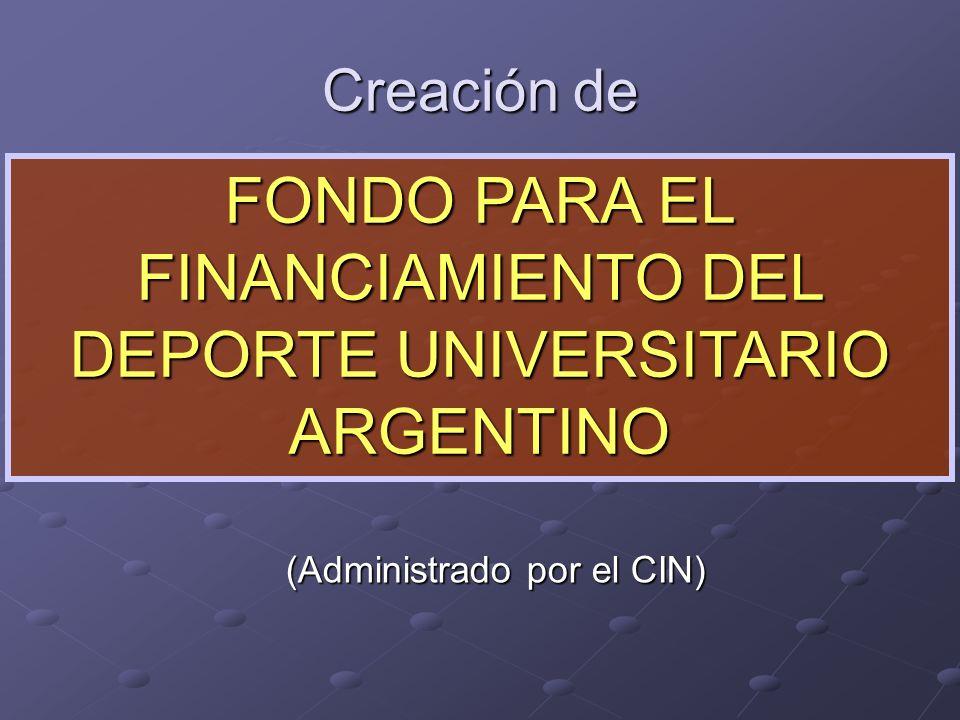 Creación de (Administrado por el CIN) FONDO PARA EL FINANCIAMIENTO DEL DEPORTE UNIVERSITARIO ARGENTINO