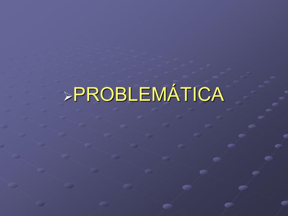 PROBLEMÁTICA PROBLEMÁTICA