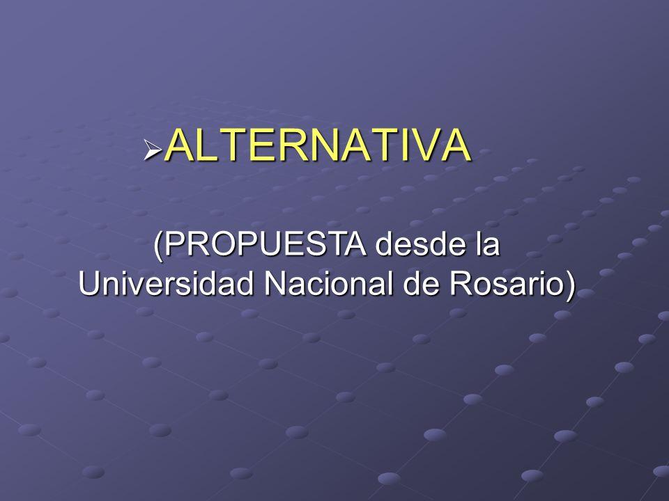 ALTERNATIVA ALTERNATIVA (PROPUESTA desde la Universidad Nacional de Rosario)