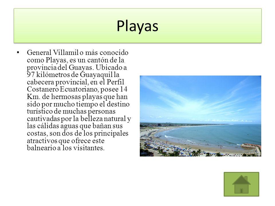 Playas General Villamil o más conocido como Playas, es un cantón de la provincia del Guayas. Ubicado a 97 kilómetros de Guayaquil la cabecera provinci