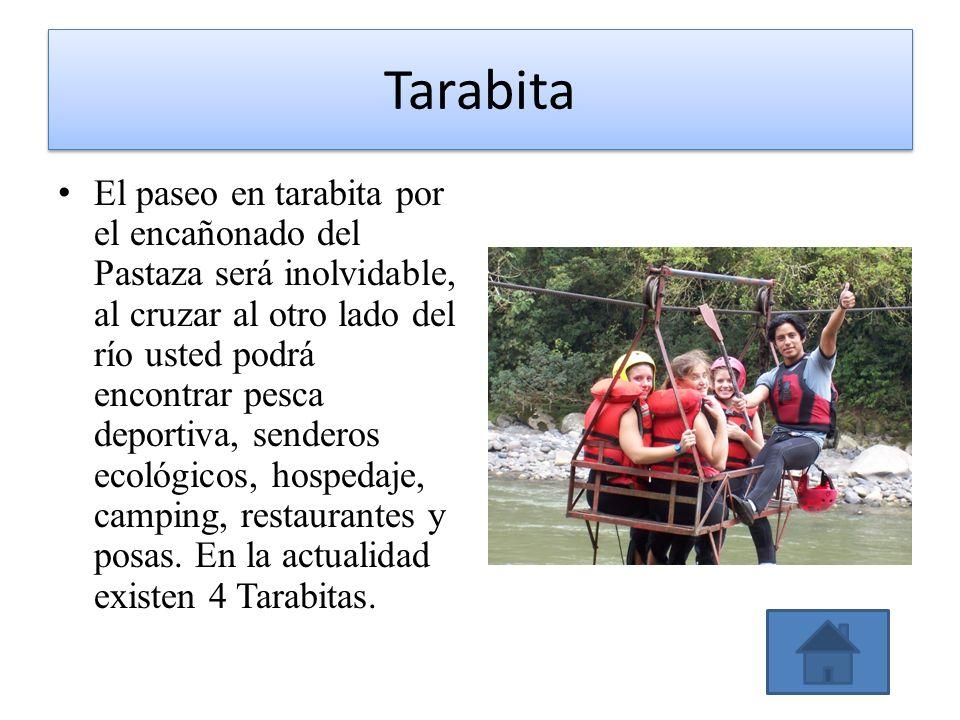 Tarabita El paseo en tarabita por el encañonado del Pastaza será inolvidable, al cruzar al otro lado del río usted podrá encontrar pesca deportiva, se