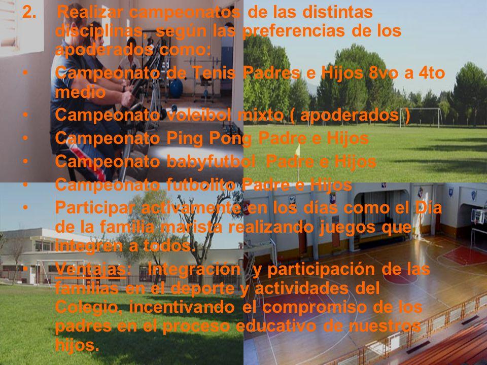 2. Realizar campeonatos de las distintas disciplinas, según las preferencias de los apoderados como: Campeonato de Tenis Padres e Hijos 8vo a 4to medi