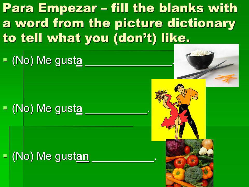 Para Empezar – fill the blanks with a word from the picture dictionary to tell what you (dont) like. (No) Me gusta ______________. (No) Me gusta _____