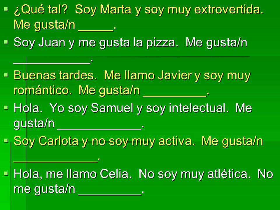 ¿Qué tal? Soy Marta y soy muy extrovertida. Me gusta/n _____. ¿Qué tal? Soy Marta y soy muy extrovertida. Me gusta/n _____. Soy Juan y me gusta la piz