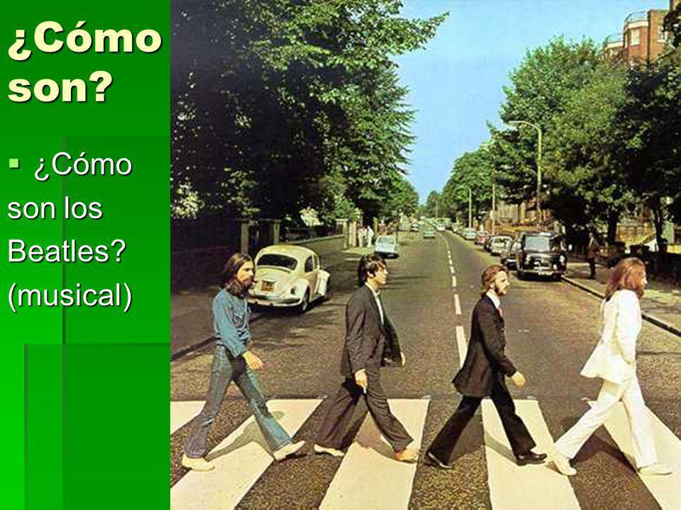 ¿Cómo son? ¿Cómo ¿Cómo son los Beatles?(musical)