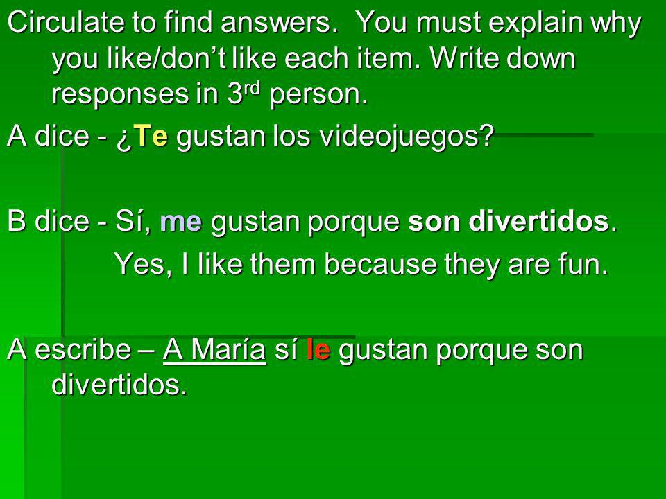 Circulate to find answers. You must explain why you like/dont like each item. Write down responses in 3 rd person. A dice - ¿Te gustan los videojuegos