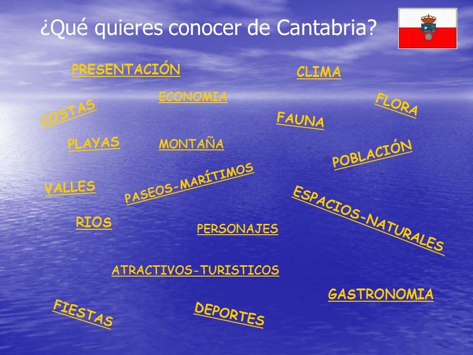 ¿Qué quieres conocer de Cantabria? PRESENTACIÓN COSTAS PLAYAS VALLES RIOS CLIMA FLORA FAUNA POBLACIÓN ESPACIOS-NATURALES FIESTAS GASTRONOMIA DEPORTES