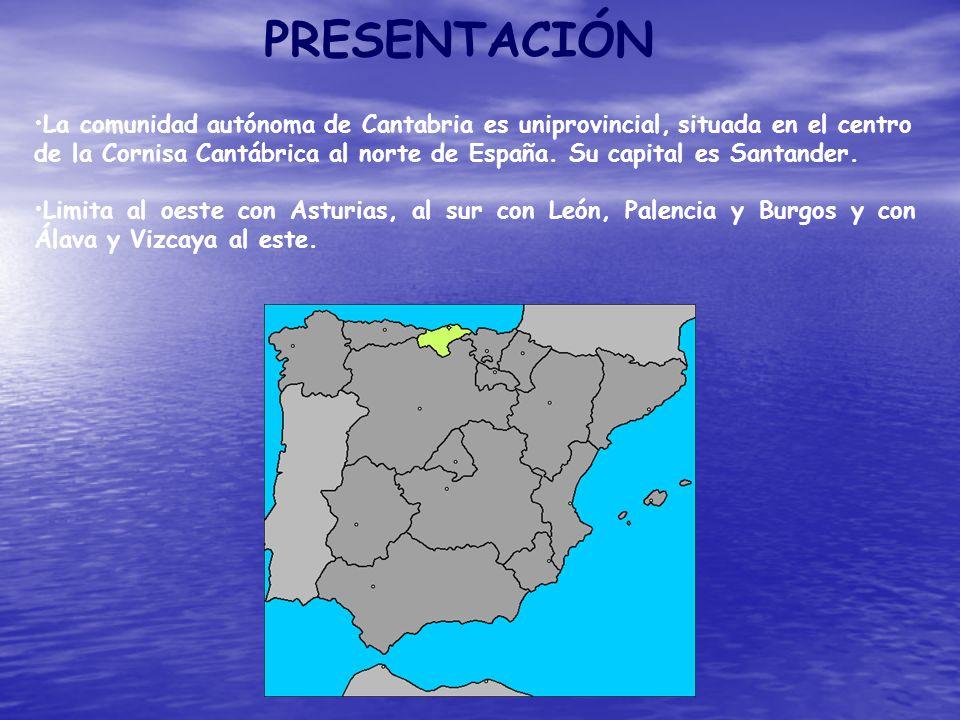 PRESENTACIÓN La comunidad autónoma de Cantabria es uniprovincial, situada en el centro de la Cornisa Cantábrica al norte de España. Su capital es Sant
