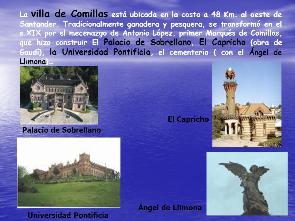 La villa de Comillas está ubicada en la costa a 48 Km. al oeste de Santander. Tradicionalmente ganadera y pesquera, se transformó en el s.XIX por el m
