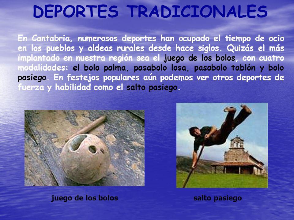 DEPORTES TRADICIONALES En Cantabria, numerosos deportes han ocupado el tiempo de ocio en los pueblos y aldeas rurales desde hace siglos. Quizás el más