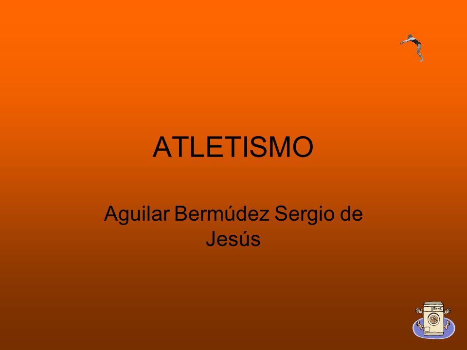 ATLETISMO Aguilar Bermúdez Sergio de Jesús