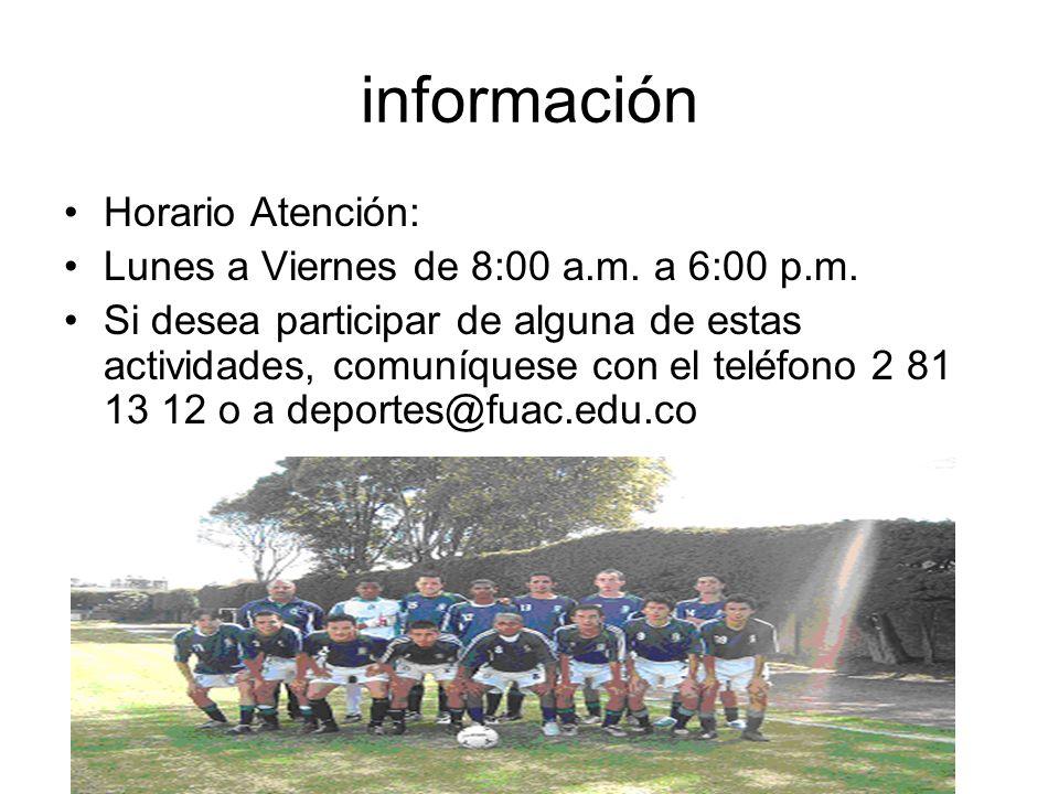 información Horario Atención: Lunes a Viernes de 8:00 a.m.