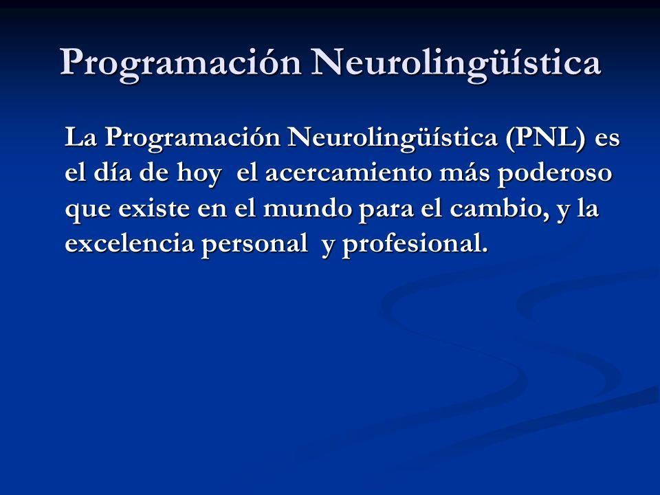 Programación Neurolingüística La Programación Neurolingüística (PNL) es el día de hoy el acercamiento más poderoso que existe en el mundo para el cambio, y la excelencia personal y profesional.