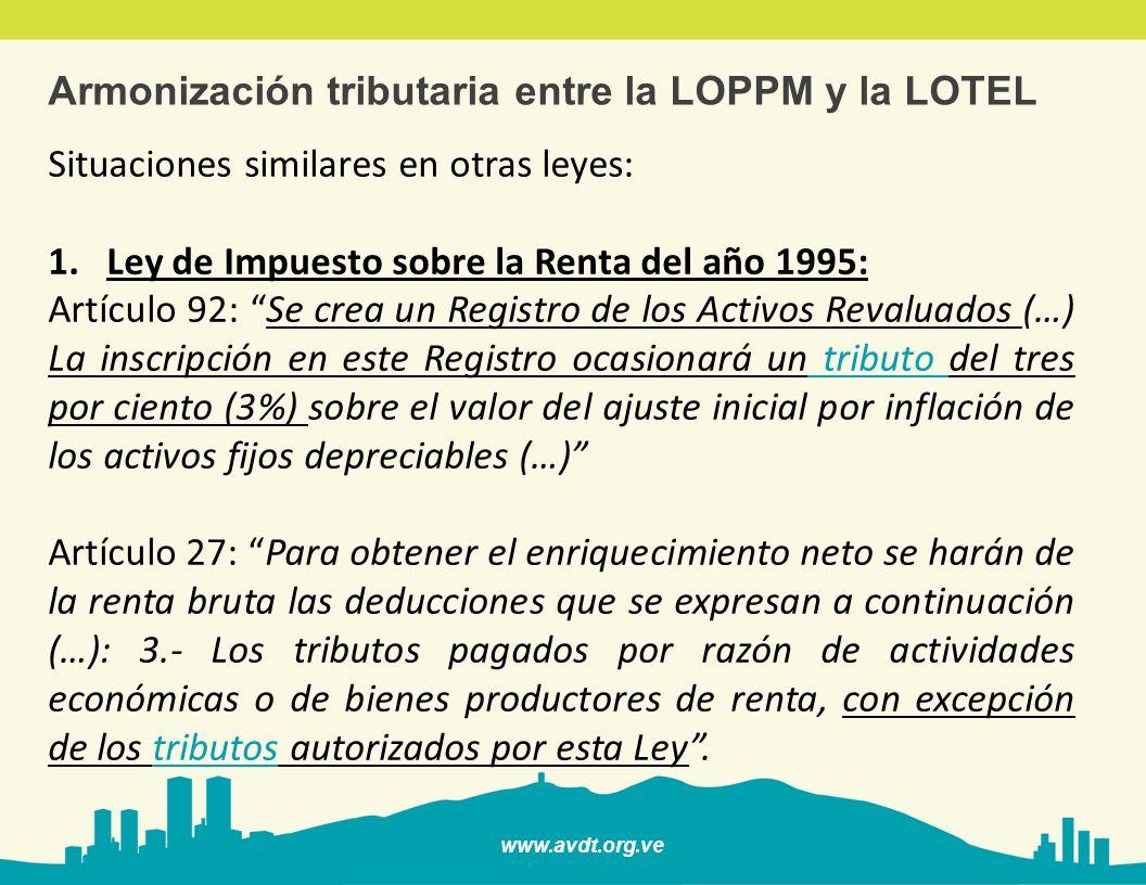 www.avdt.org.ve Armonización tributaria entre la LOPPM y la LOTEL Situaciones similares en otras leyes: 1.Ley de Impuesto sobre la Renta del año 1995: