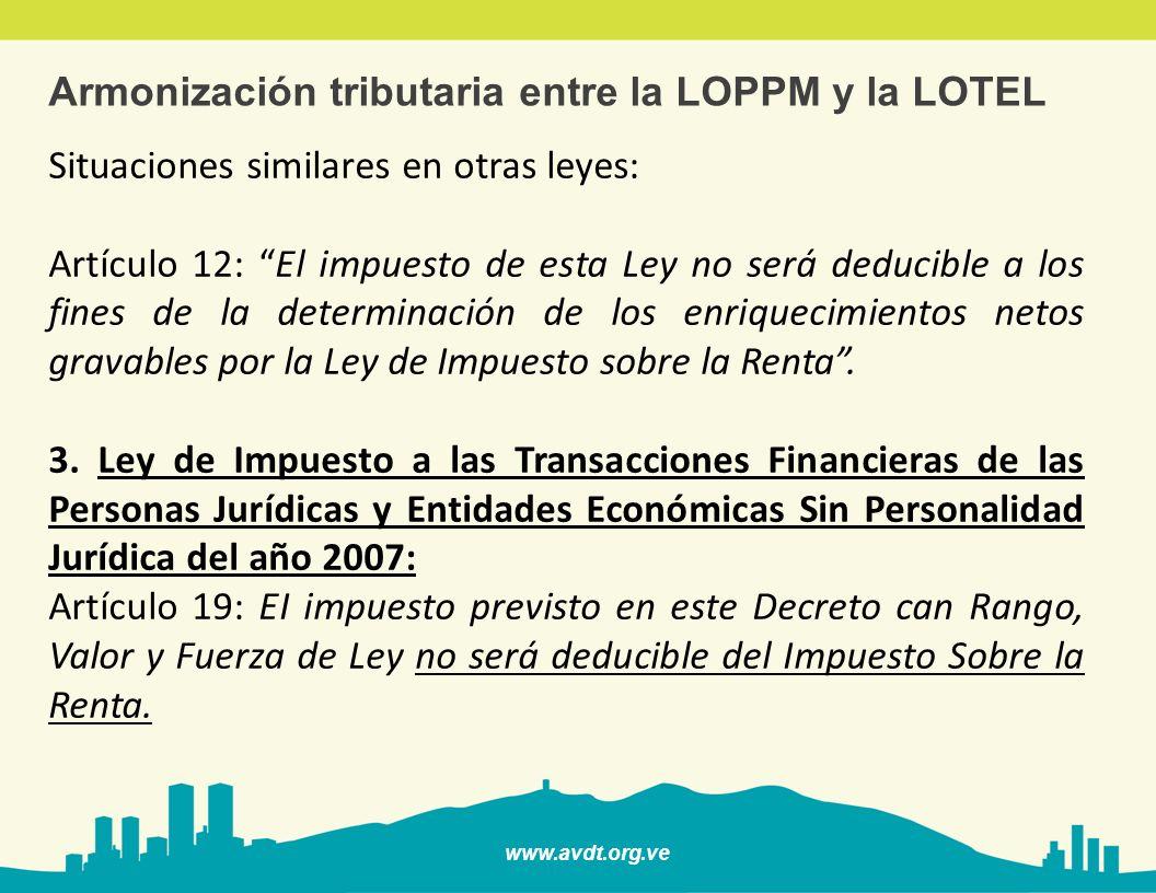 www.avdt.org.ve Armonización tributaria entre la LOPPM y la LOTEL Situaciones similares en otras leyes: Artículo 12: El impuesto de esta Ley no será d