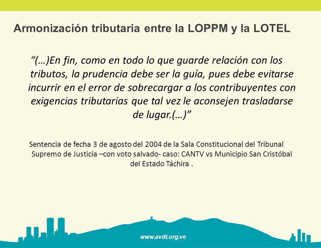 www.avdt.org.ve Armonización tributaria entre la LOPPM y la LOTEL (…)En fin, como en todo lo que guarde relación con los tributos, la prudencia debe s