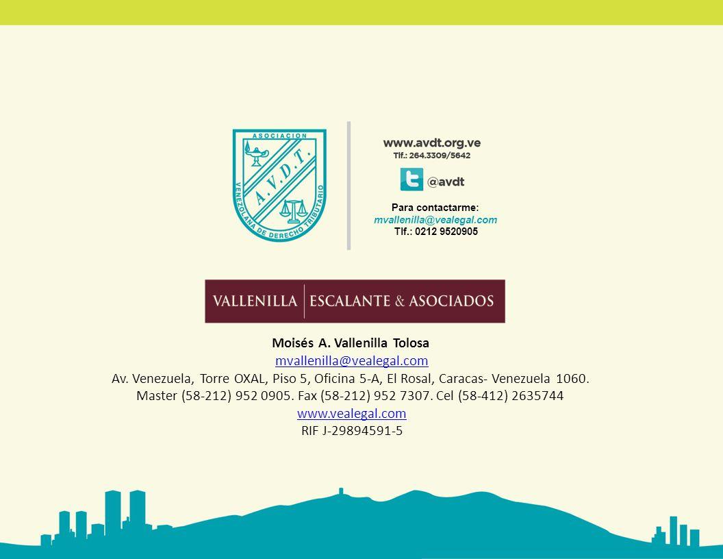 Para contactarme: mvallenilla@vealegal.com Tlf.: 0212 9520905 Moisés A. Vallenilla Tolosa mvallenilla@vealegal.com Av. Venezuela, Torre OXAL, Piso 5,