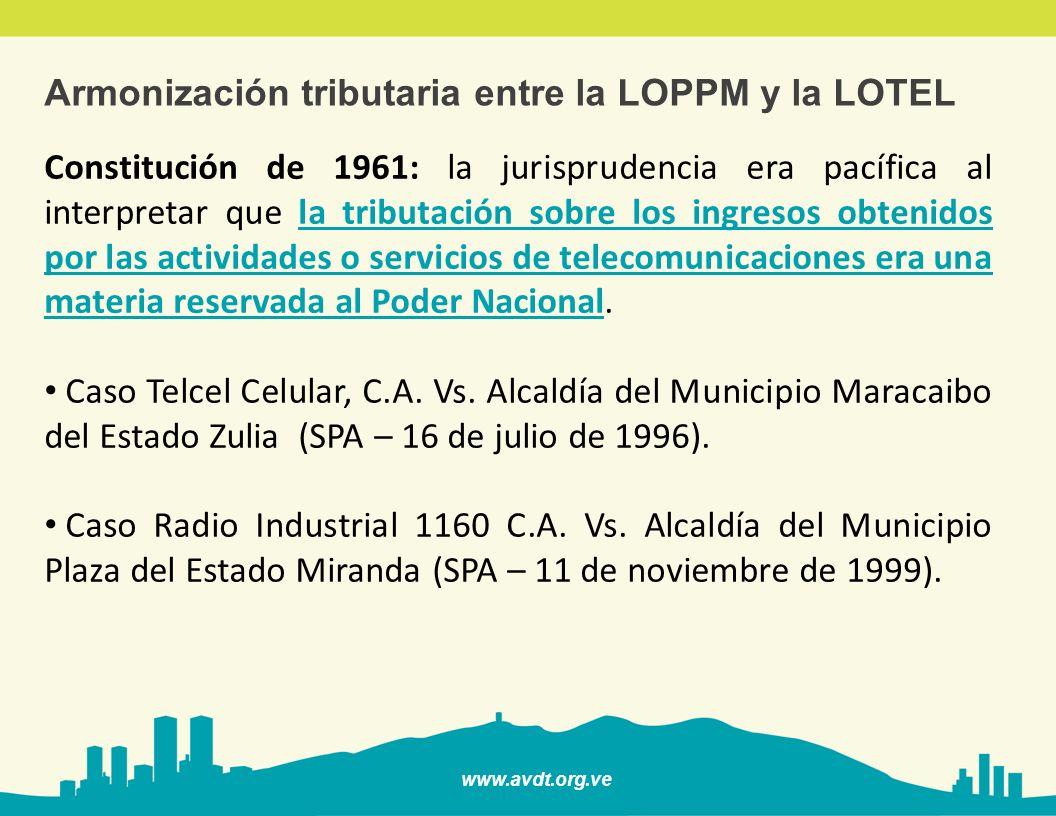 www.avdt.org.ve Armonización tributaria entre la LOPPM y la LOTEL Constitución de 1999: Artículo 156 numeral 28: Es de la competencia del Poder Público Nacional: (…) 28.