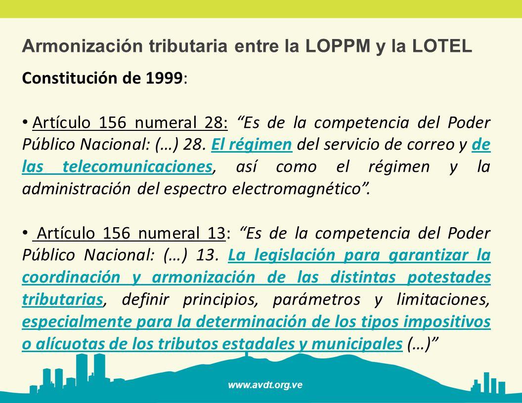 www.avdt.org.ve Armonización tributaria entre la LOPPM y la LOTEL Constitución de 1999: Artículo 156 numeral 28: Es de la competencia del Poder Públic