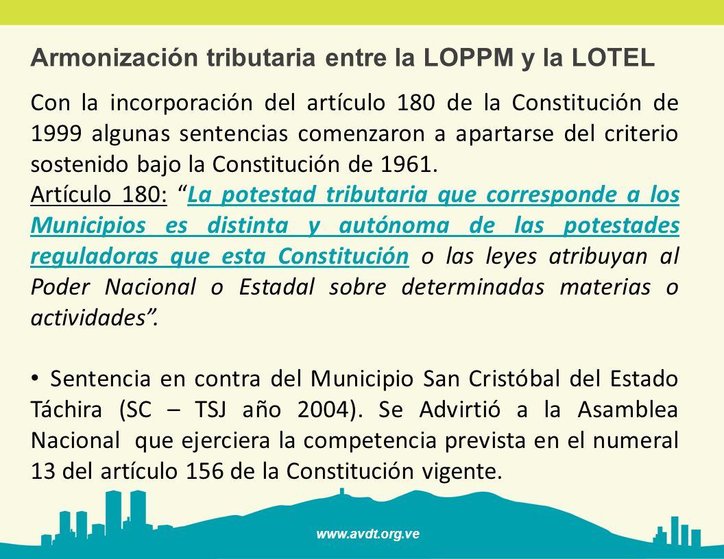 www.avdt.org.ve Armonización tributaria entre la LOPPM y la LOTEL En el año 2000 fue publicada la LOTEL (reformada en el año 2010) reservando la potestad tributaria en materia de telecomunicaciones al Poder Nacional.