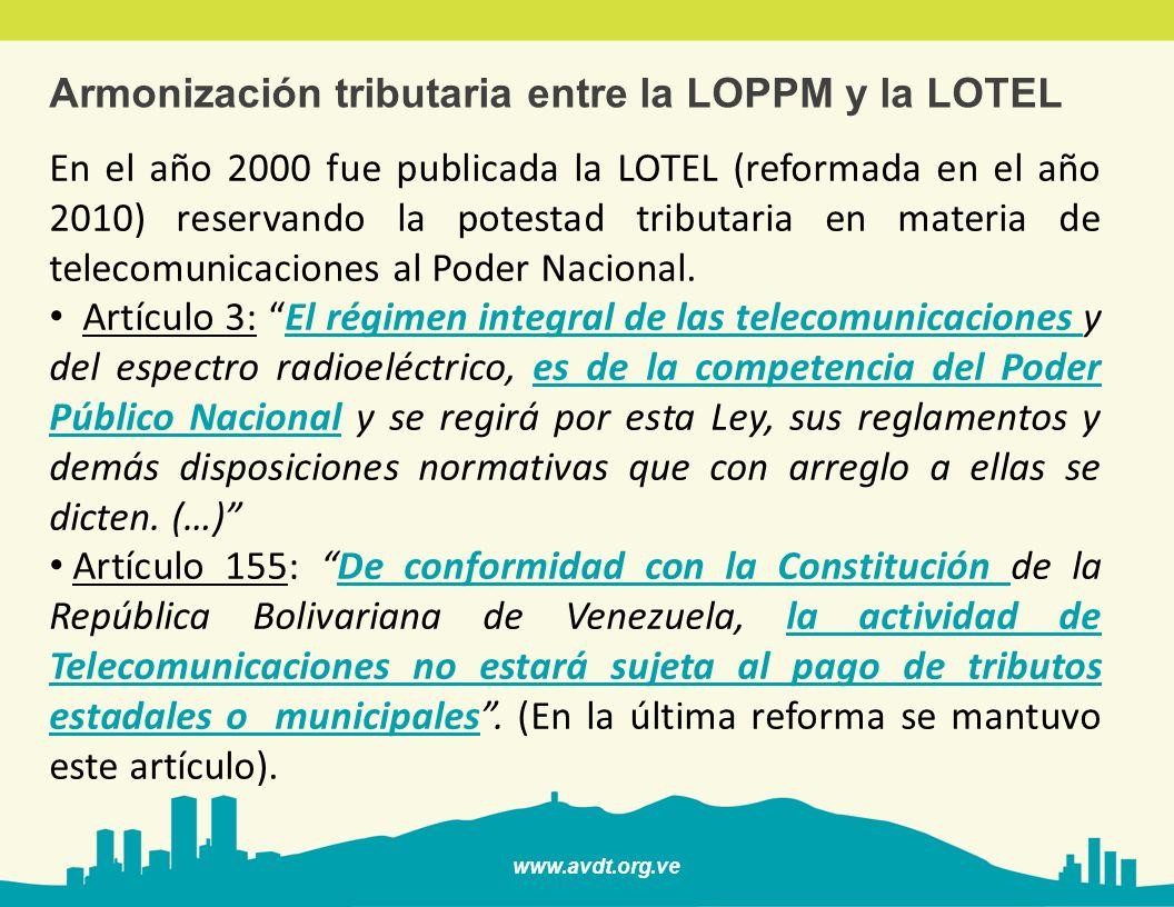 www.avdt.org.ve Armonización tributaria entre la LOPPM y la LOTEL En el año 2000 fue publicada la LOTEL (reformada en el año 2010) reservando la potes