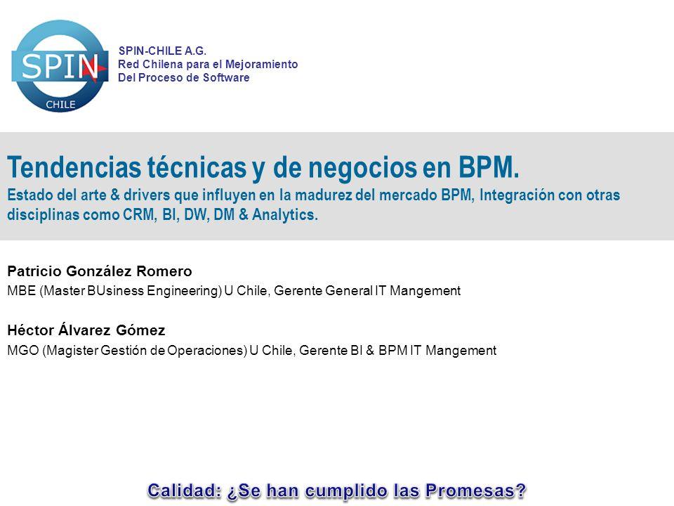 SPIN-CHILE A.G. Red Chilena para el Mejoramiento Del Proceso de Software Tendencias técnicas y de negocios en BPM. Estado del arte & drivers que influ