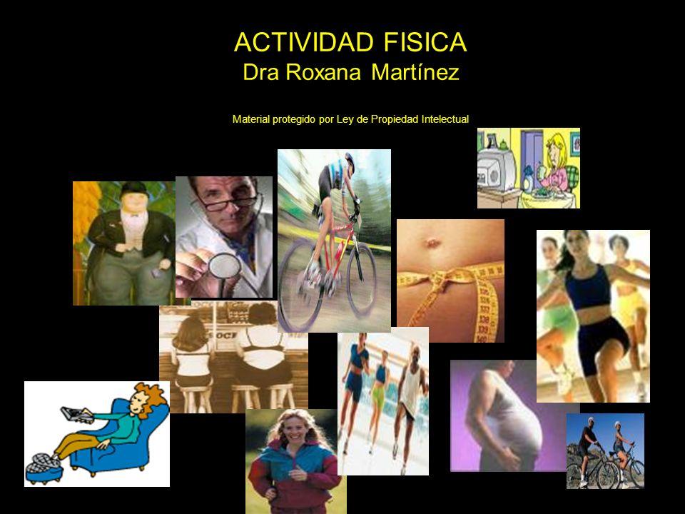 ACTIVIDAD FISICA Dra Roxana Martínez Material protegido por Ley de Propiedad Intelectual ama