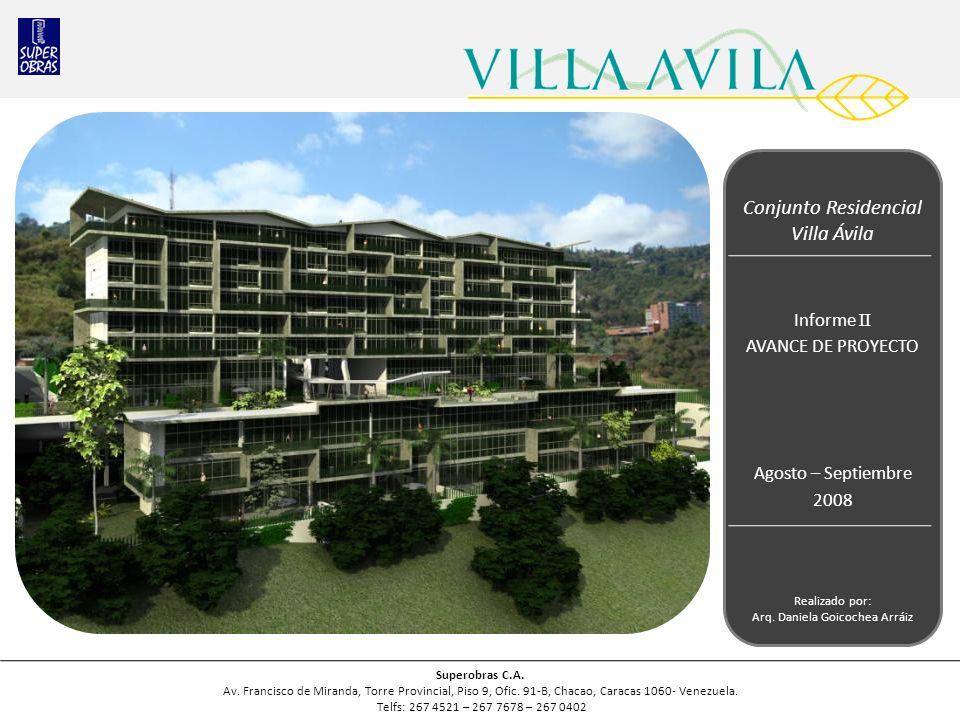 Conjunto Residencial Villa Ávila Informe II AVANCE DE PROYECTO Agosto – Septiembre 2008 Superobras C.A. Av. Francisco de Miranda, Torre Provincial, Pi