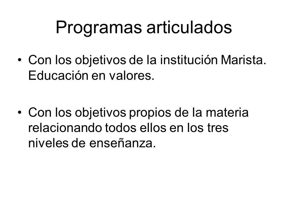 Programas articulados Con los objetivos de la institución Marista. Educación en valores. Con los objetivos propios de la materia relacionando todos el