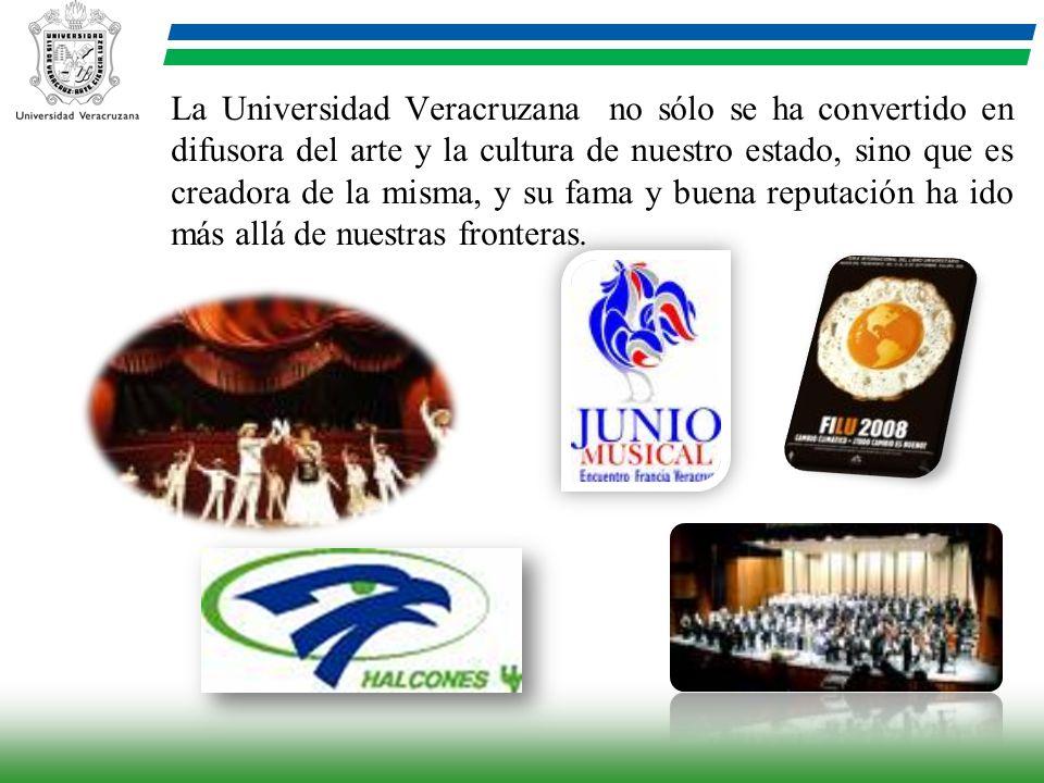 La Universidad Veracruzana no sólo se ha convertido en difusora del arte y la cultura de nuestro estado, sino que es creadora de la misma, y su fama y