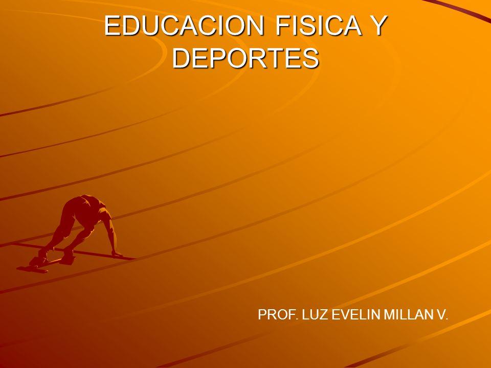 EDUCACION FISICA Y DEPORTES PROF. LUZ EVELIN MILLAN V.