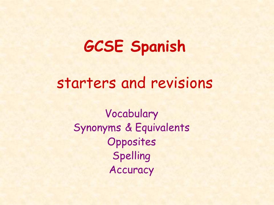 GCSE Spanish starters and revisions Vocabulary Synonyms & Equivalents Opposites Spelling Accuracy