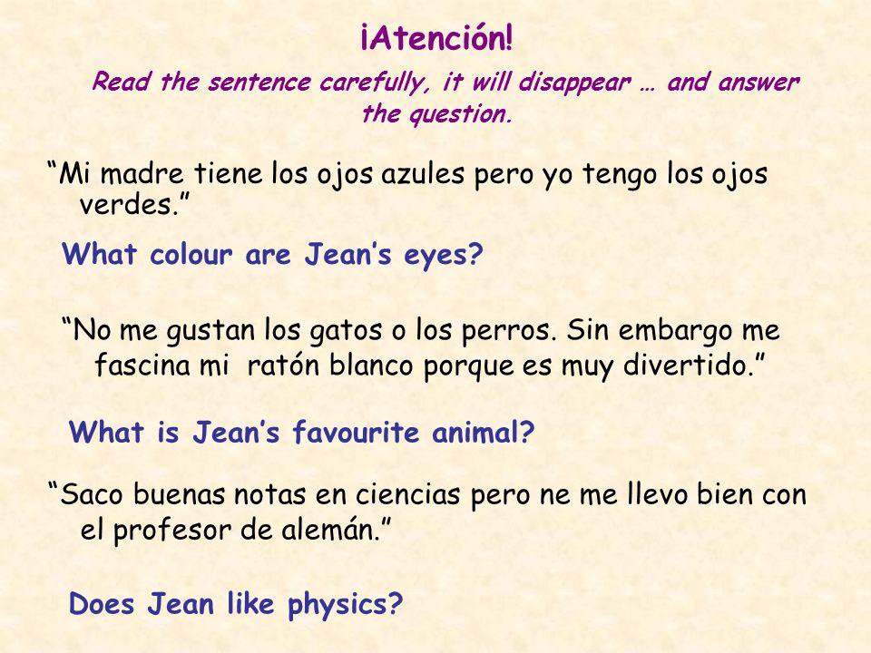 ¡Atención! Read the sentence carefully, it will disappear … and answer the question. Mi madre tiene los ojos azules pero yo tengo los ojos verdes. Wha