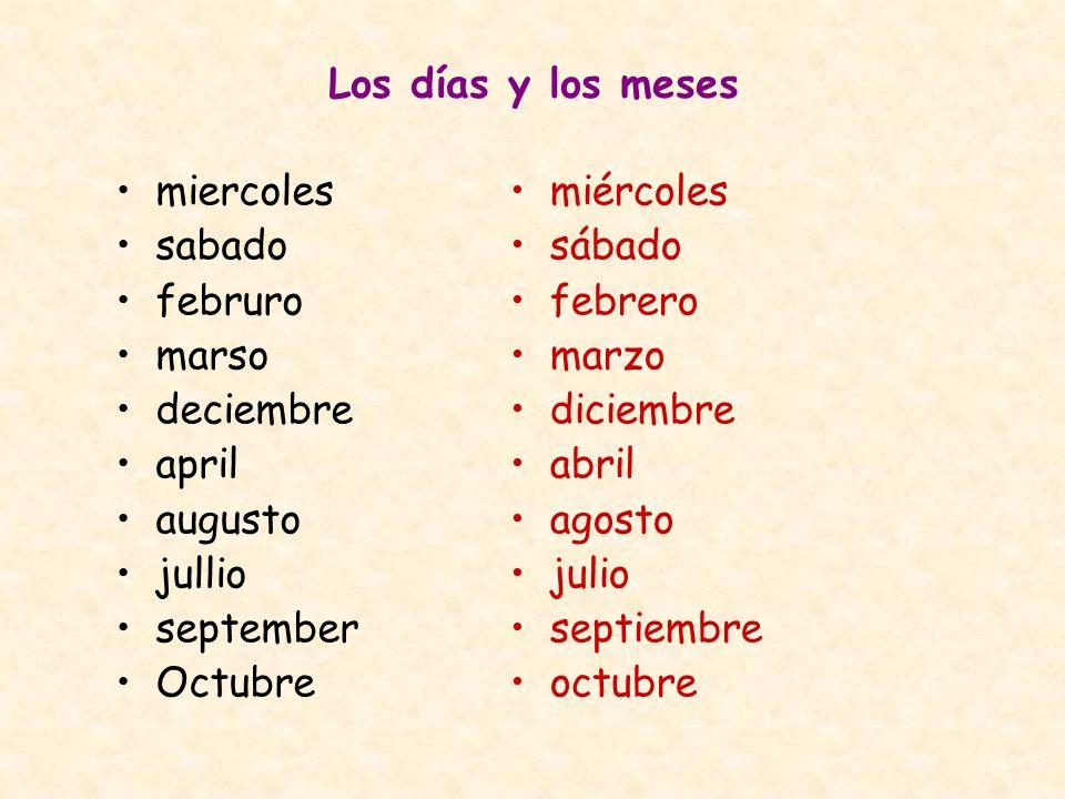 Los días y los meses miercoles sabado februro marso deciembre april augusto jullio september Octubre miércoles sábado febrero marzo diciembre abril ag