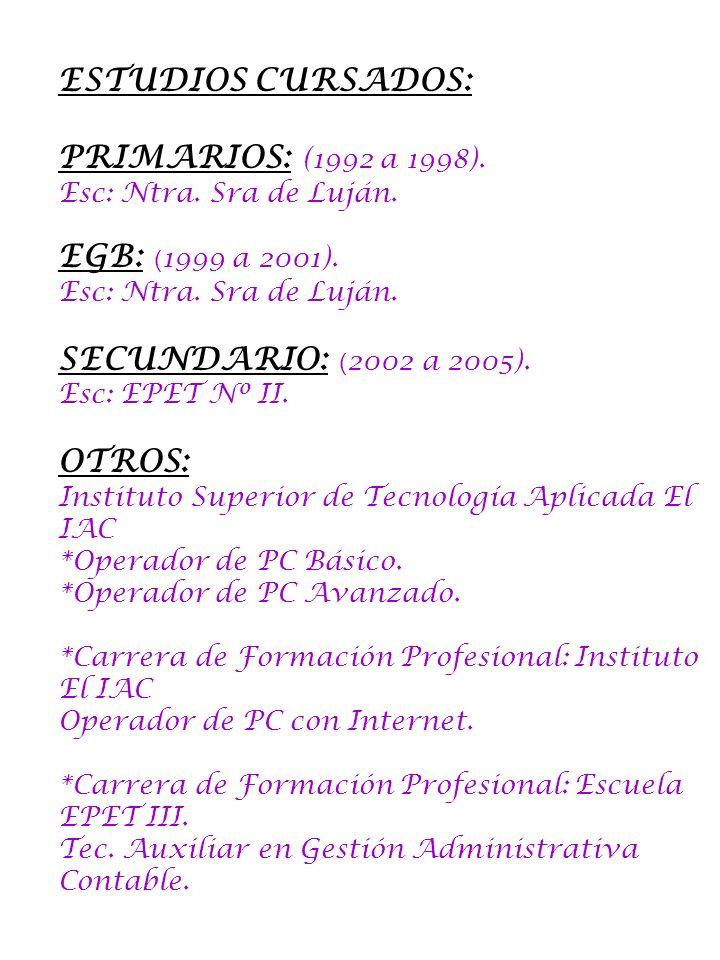 ESTUDIOS CURSADOS: PRIMARIOS: (1992 a 1998). Esc: Ntra. Sra de Luján. EGB: ( 1999 a 2001). Esc: Ntra. Sra de Luján. SECUNDARIO: ( 2002 a 2005). Esc: E