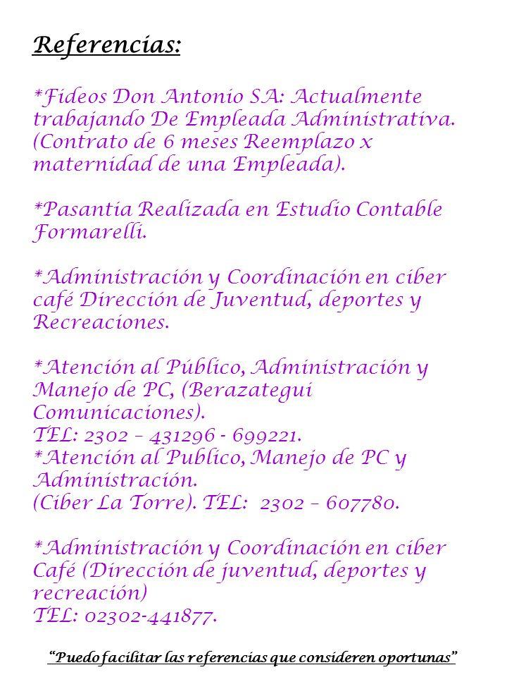 Referencias: *Fideos Don Antonio SA: Actualmente trabajando De Empleada Administrativa. (Contrato de 6 meses Reemplazo x maternidad de una Empleada).