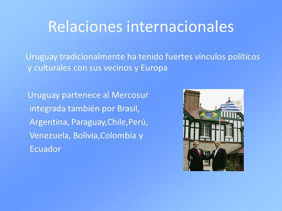 Relaciones internacionales Uruguay tradicionalmente ha tenido fuertes vínculos políticos y culturales con sus vecinos y Europa Uruguay partenece al Me
