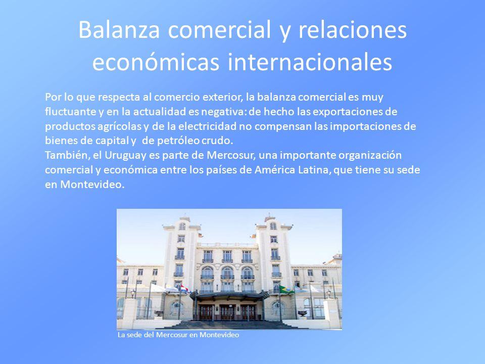 Balanza comercial y relaciones económicas internacionales Por lo que respecta al comercio exterior, la balanza comercial es muy fluctuante y en la act