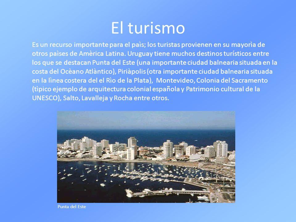 El turismo Es un recurso importante para el paìs; los turistas provienen en su mayorìa de otros paìses de Amèrica Latina. Uruguay tiene muchos destino
