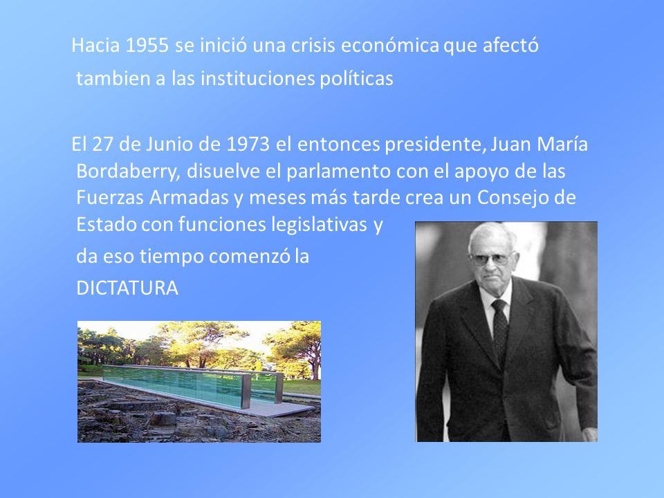 Hacia 1955 se inició una crisis económica que afectó tambien a las instituciones políticas El 27 de Junio de 1973 el entonces presidente, Juan María B
